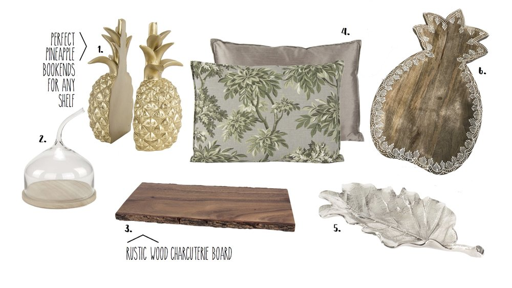 1.  Pineapple Book Ends - $73.95  2.  Bell Jar Wooden Tray  3.  Wood Board - $39.95  4.Leaf Pillow  - $49.95  5.  Silver Leaf Dish - $37.95  6.  Pineapple Board - $38.95