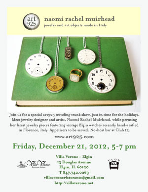 Join us for a special art925 traveling trunk show, just in time for the holidays. Meet jewelry designer and artist, Naomi Rachel Muirhead, while perusing her latest jewelry pieces featuring vintage Elgin watches recently hand-crafted in Florence, Italy.   Art925 Jewelry Pop-up: Made in Italy   Villa Verone, 13 Douglas Avenue, Elgin, IL 60120T 847.742.0263 http://villaverone.net