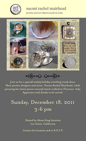 Join us for a special art925 traveling trunk show, just in time for the New Year. Meet jewelry designer and artist, Naomi Rachel Muirhead, while perusing her latest pieces recently hand-crafted in Florence, Italy.   Art925 Jewelry Pop-up: Made in Italy   Hosted by Alexis King Interiors Los Gatos, California