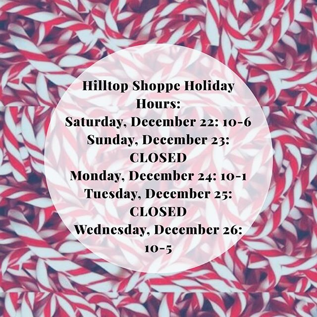 Yay! It's almost Christmas! Please take note of our Holiday hours. We will be open Christmas Eve for a few hours for last minute gifts! We hope all of our Hilltop Shoppers and their families have a safe and happy holidays 💚❤️