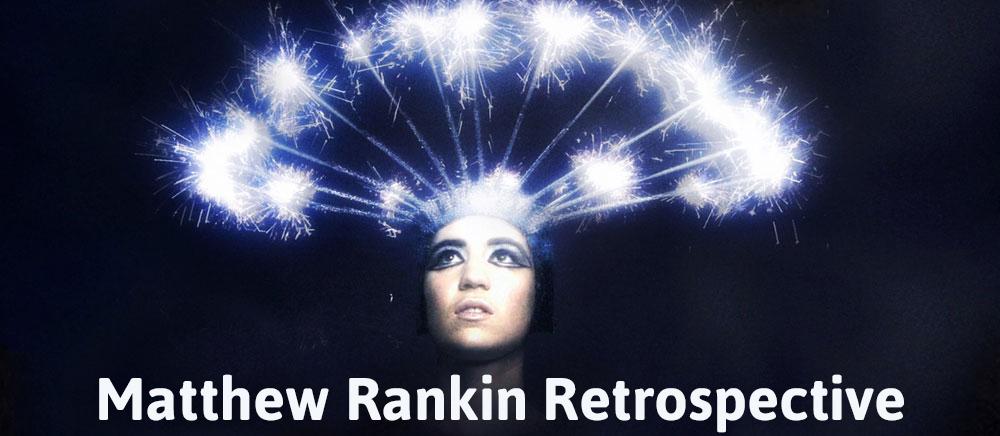 Matthew Rankin Retrospective