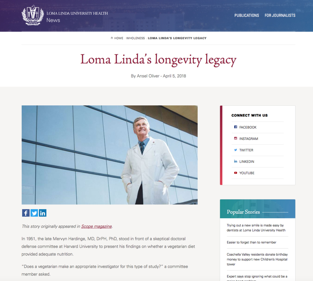 Writing: Feature (Longform) – Honorable Mention    Loma Linda's Longevity Legacy   Ansel Oliver  LOMA LINDA UNIVERSITY HEALTH