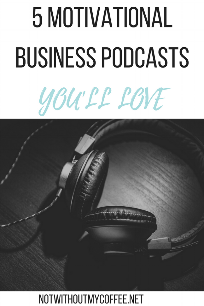 5 Motivational Business Podcasts You'll Love.png