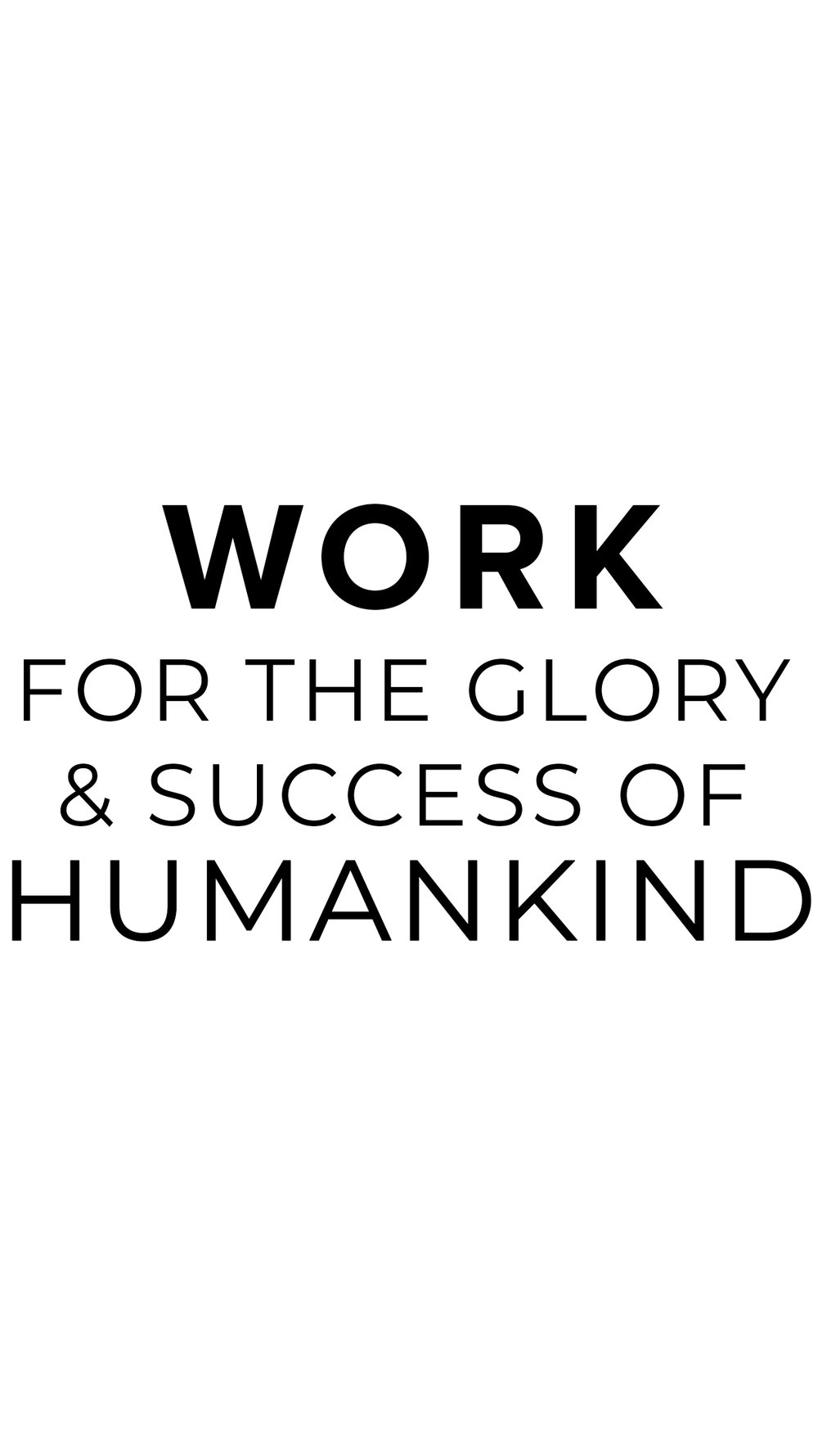 Work For The Glory & Success of Humankind
