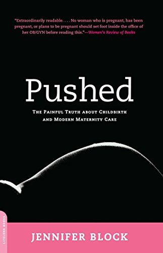 Pushed: the painful truth about childbirth and modern maternity care  Kindle , paperback and hardcover By Jennifer block
