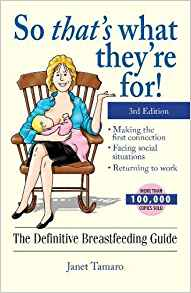 So that's what they're for! The definitive breastfeeding guide  paperback by Janet Tamaro