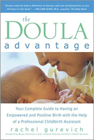 The doula advantage:  Your Complete Guide to Having an Empowered and Positive Birth with the Help of a Professional Childbirth Assistant   Kindle  and paperback by Rachel Gurevich