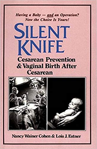 Silent knife:   cesarean prevention and vaginal birth after a cesarean   Kindle , paperback and hardcover  by   Lois Estner and  Nancy Wainer Cohen