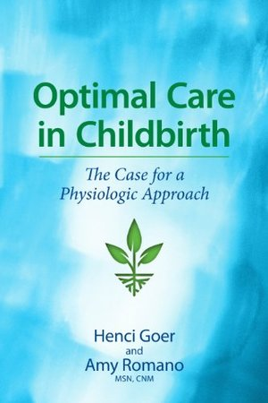 Optimal care in childbirth the case for a physiologic approach to childcare   KIndle  and Paperback