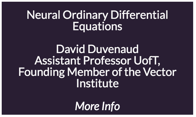 Neural Ordinary Differential Equations  The speaker will introduce a new family of deep neural networks. Instead of specifying a sequence of hidden layers, he describes how to parameterize the continuous-time dynamics of the hidden state using a neural network. The outputs of these networks are computed by a differential equation solver. These continuous-depth models adapt their evaluation strategy to each input, and can explicitly trade numerical precision for speed. They also let one build continuous-time analogs of recurrent neural networks, as well as a new class of generative models that allow exact reversibility without restricting network architecture.
