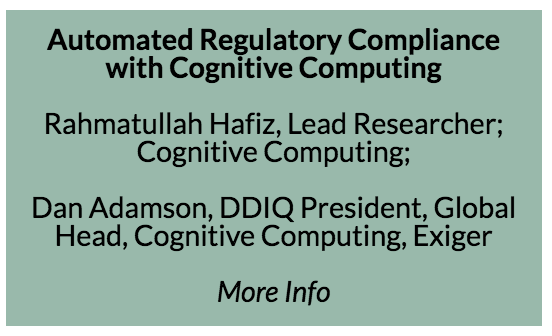 Automated Regulatory Compliance with Cognitive Computing  Successful enforcement of regulatory compliance requires a high precision in the detecting financial crimes including bribery, corruption, money laundering, terrorism financing, fraud, etc. Historically, infrastructures developed by regulatory bodies primarily consist of manual investigation and due diligence. Existing systems also include hard-coded regulatory rules that are painstakingly maintained and curated by manual efforts. These manual research and rule-maintenance are not only very expensive, time consuming, and hard to maintain; but also introduce erroneous amount of costly false positives.