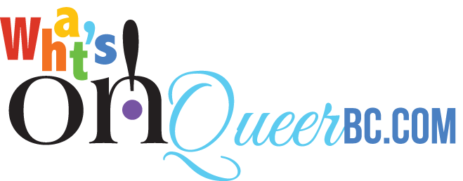 What's On Queer BC • Magazine and Events Calendar for the LGBTQ+ Community