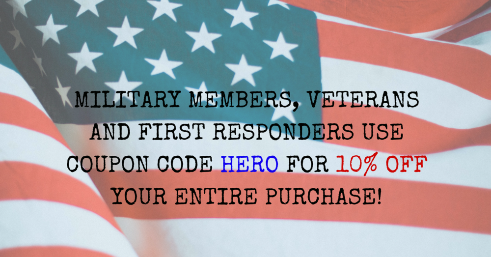 MILITARY MEMBERS, VETERANS AND FIRST RESPONDERS USE COUPON CODE HERO FOR 10% OFF YOUR ENTIRE PURCHASE!1.png