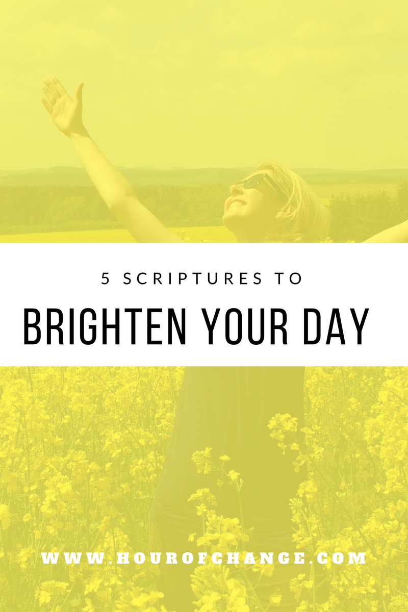 5 scriptures to brighten your day hour of change fitness