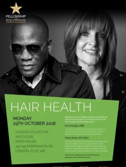 Hair Health Evening - Fellowship for British HairdressingMonday 29th OctoberAn evening discussing hair health and trichology with guest speakers Trisha Buller and Errol Douglas MBE. Exploring how hair health can be introduced in to the salon environment.Beautiful hair doesn't happen by chance, learn from the experts how the appliance of nutritional science is the root to healthy hair and healthy profits.