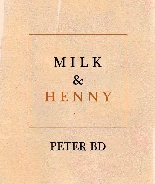 Peter BD,   Milk & Henny  , Inpatient Press, 2018 —   ORDER HERE