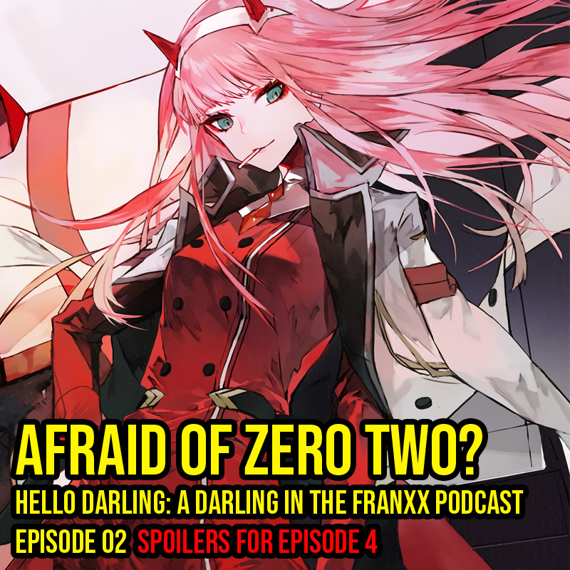 Hello Darling | A Darling in the Franxx Podcast | Episode 02 - Afraid of Zero Two?   Alright guys and gals, this is super exciting! I have some theories I'd love to share with you.  Also, would you be afraid of Zero Two?!
