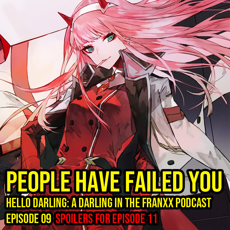 Hello Darling | A Darling in the Franxx Podcast | Episode 09 - People Have Failed You.   Kokoro why you do dis? Broken promises. People failing others. Man, this episode is deeeeeeeeeeeeep.