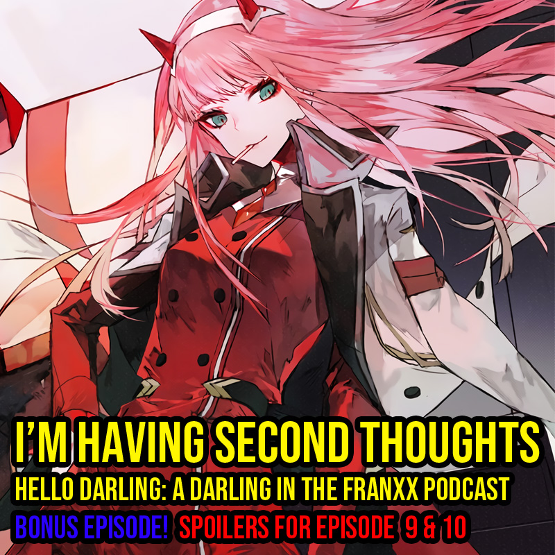 Hello Darling | A Darling in the Franxx Podcast | Bonus Episode - I'm having second thoughts   I have some more thoughts I'd like to discuss. These ideas could be HUGE for the series if they turn out to be true.
