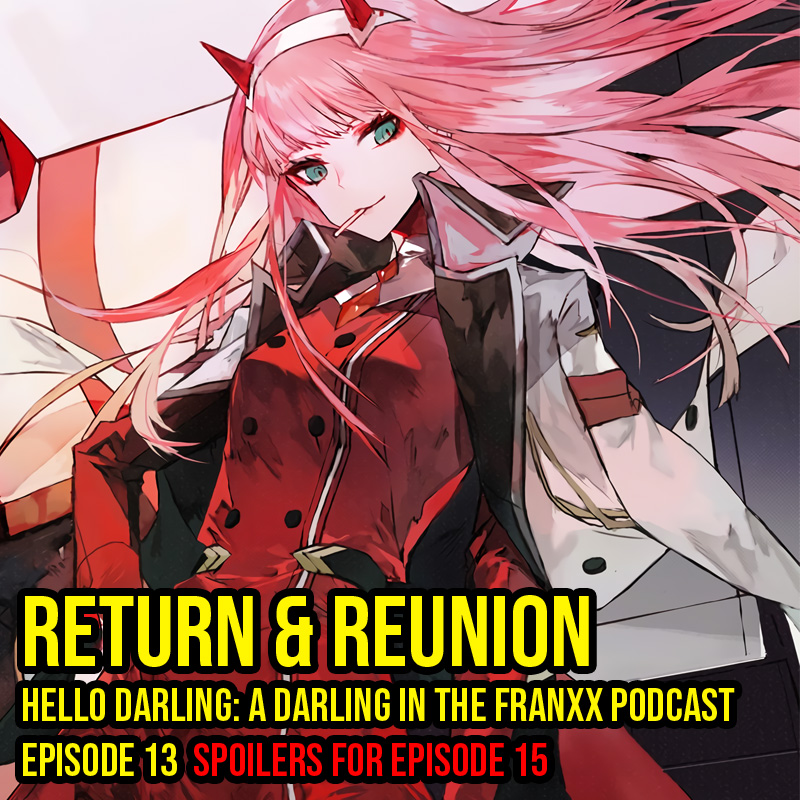 Hello Darling | A Darling in the Franxx Podcast | Episode 13 - Return & Reunion   I was left speechless… I couldn't even take notes. And they DID THE THING!!!  I think I predicted something major, correctly! And I'm not sure if this is the type of liberation we want…    Releasing 12/22/18