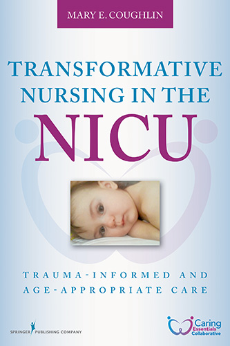Transformative Nursing in the NICU: Trauma-informed, Age-appropriate Care