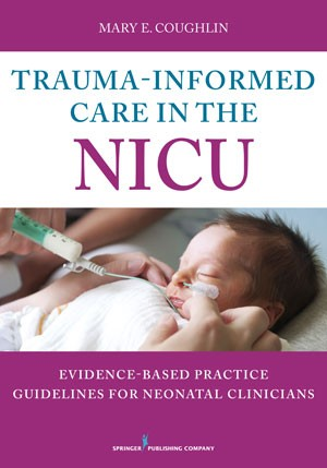 Trauma-informed Care in the NICU: Evidence-Based Practice Guidelines for Neonatal Clinicians