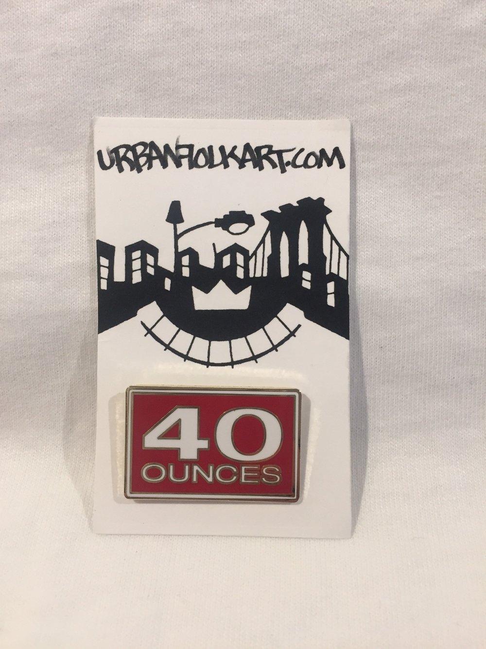 40 Ounces pin.JPG