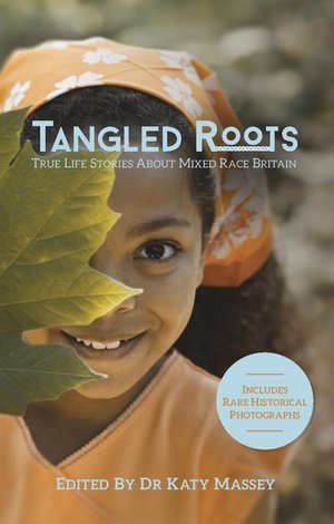 Tangled Roots: True Life Stories About Mixed Race Britain