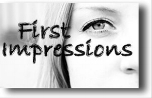 You never get a second chance to make a first impression!