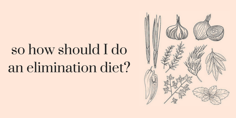 So how should I do an elimination diet.