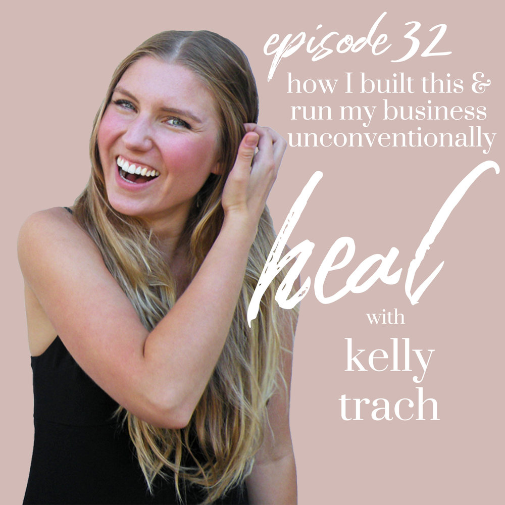 32 - How I Built This & Run My Business Unconventionally - Heal with Kelly Trach Podcast.jpg