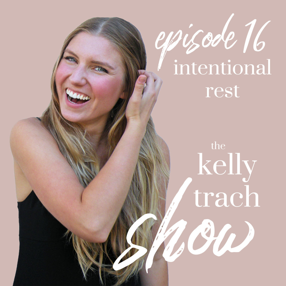 16 - Intentional Rest How to Slow Down to Speed Up - The Kelly Trach Show.jpg