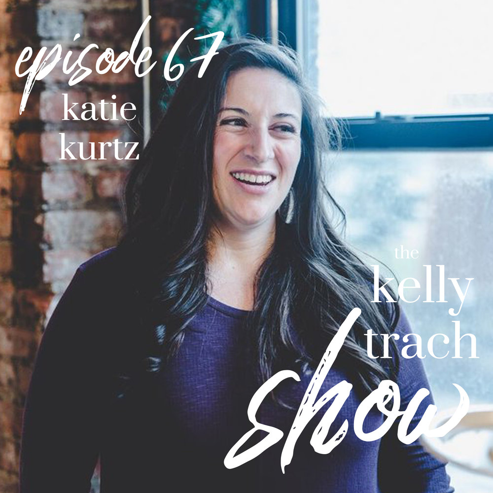 67 - Katie Kurtz - The Kelly Trach Show Podcast.jpg