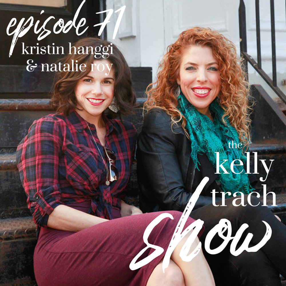 71 - Kristin Hanggi & Natalie Roy - The Kelly Trach Show Podcast.jpg