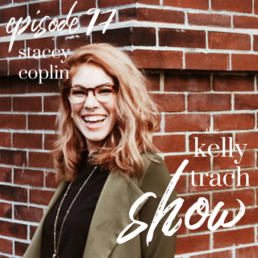 97 - Stacey Coplin - The Kelly Trach Show Podcast.jpg