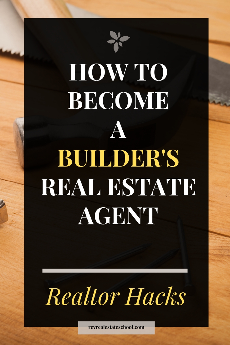 How To Become a Builder's Real Estate Agent