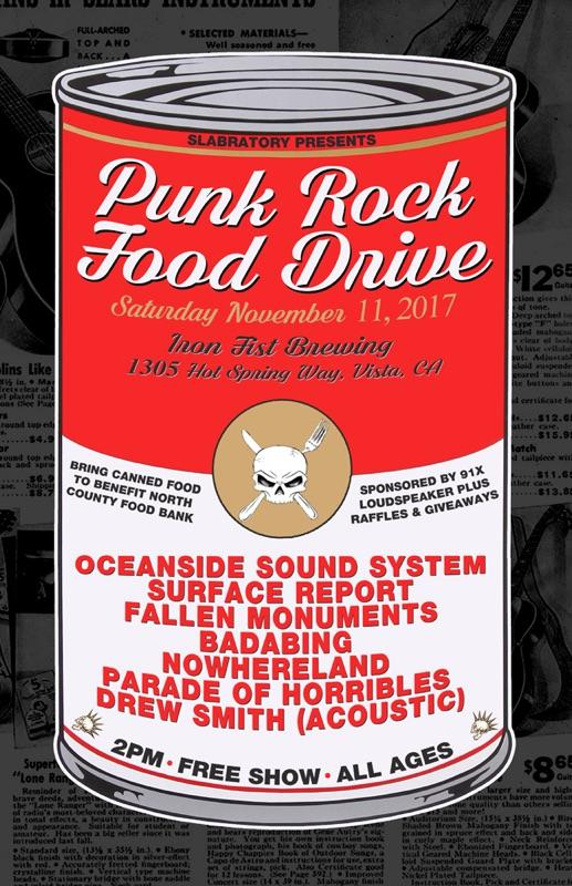 SLABRATORY Presents...The 9th Annual Thanksgiving Punk Rock Food Drive - DATE: 11/11/2017VENUE: Iron Fist Brewing, Vista, CARESULTS:1,992 pounds of food$3,124.1217,281 mealsLINEUP:Drew SmithParade of HorriblesNowherelandBadabingFallen MonumentsSurface ReportOceanside Sound SystemALL PHOTOS BY JOEL GELIN