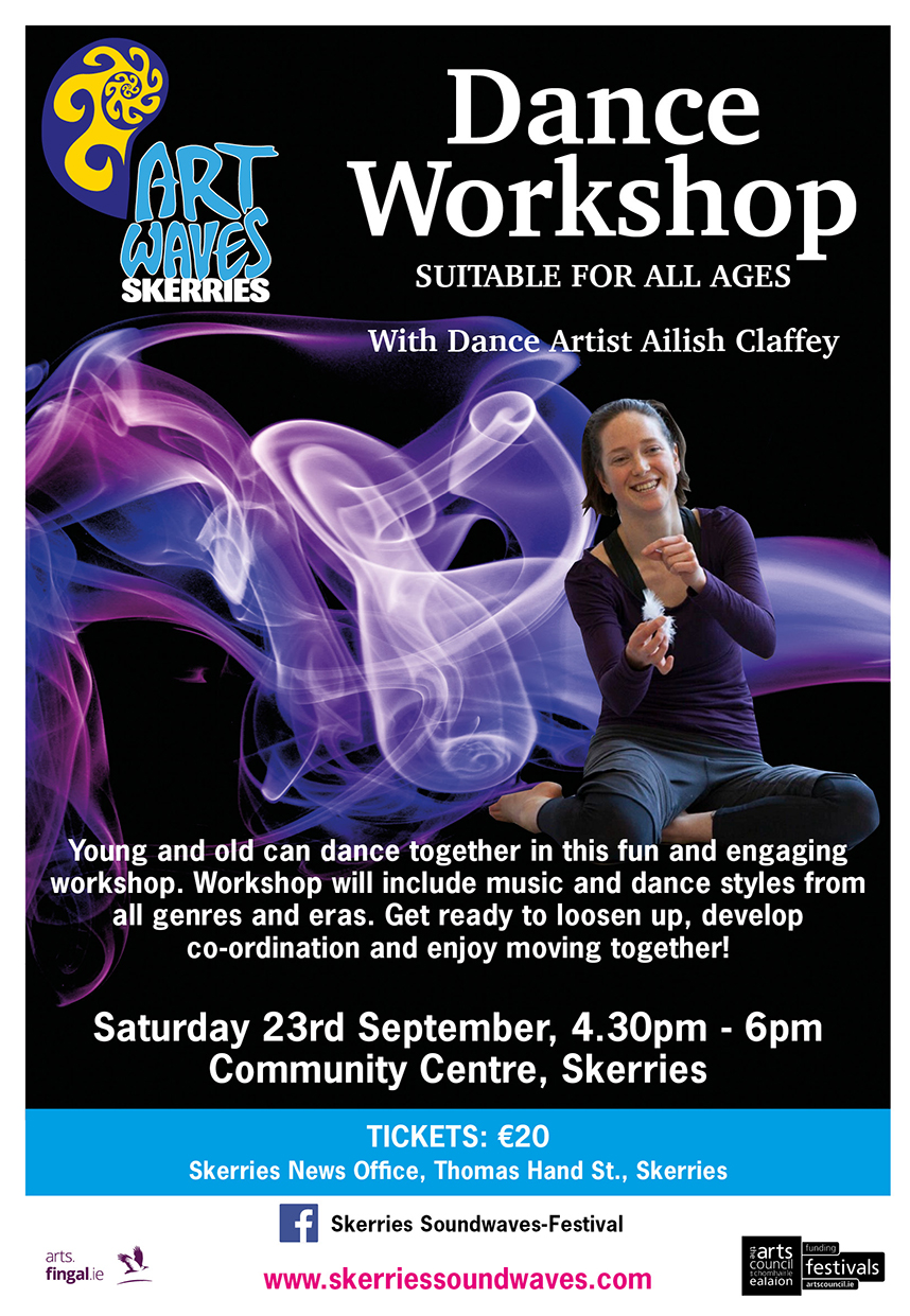 Dance Workshop with Dance ArtistAilish Claffey - DATE: Sat Sept 23rdVENUE: Little Theatre, SkerriesTIME: 4.30pm - 6pmTICKETS: Skerries News Office, Thomas Hand Street, SkerriesCOST: €20