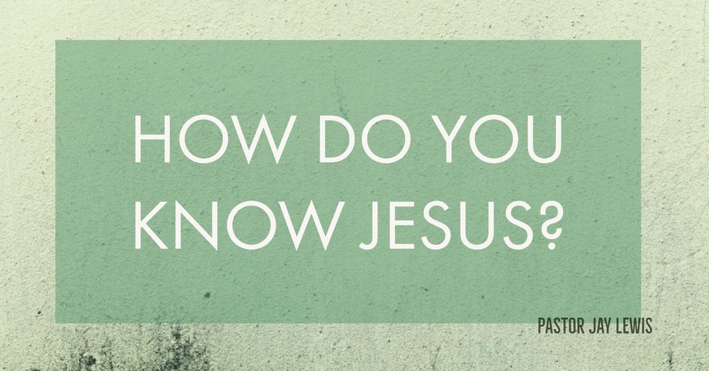 How Do You Know Jesus?  Stand Alone Message- Pastor Jay Lewis   1 Peter 3:13-17 NLT Romans 12:1-8 NLT    February 25th 2018    iTunes    Google Play    Sound Cloud