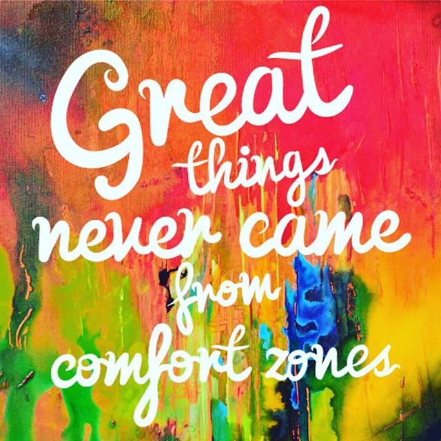 Great things never come from comfort zone