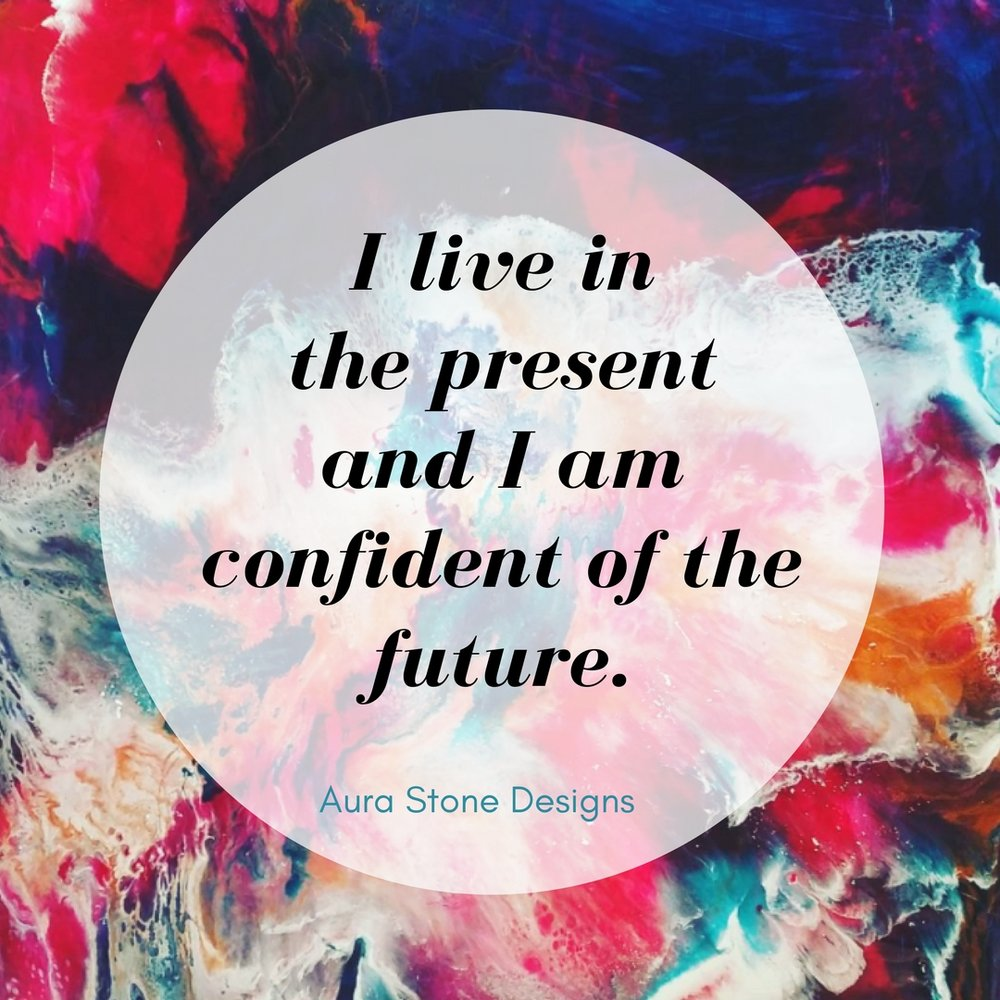 Affirmation: I live in the present and I am confident of the future