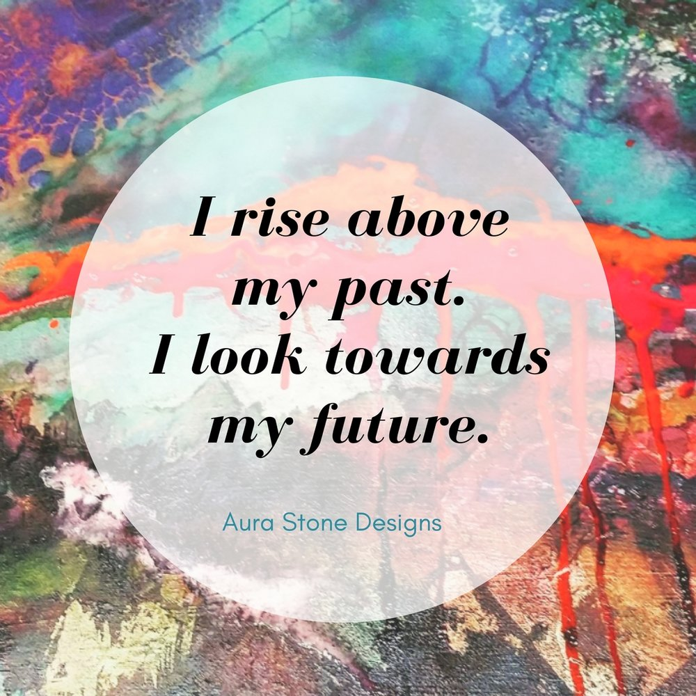 Affirmation: I rise above my past. I look toward my future.