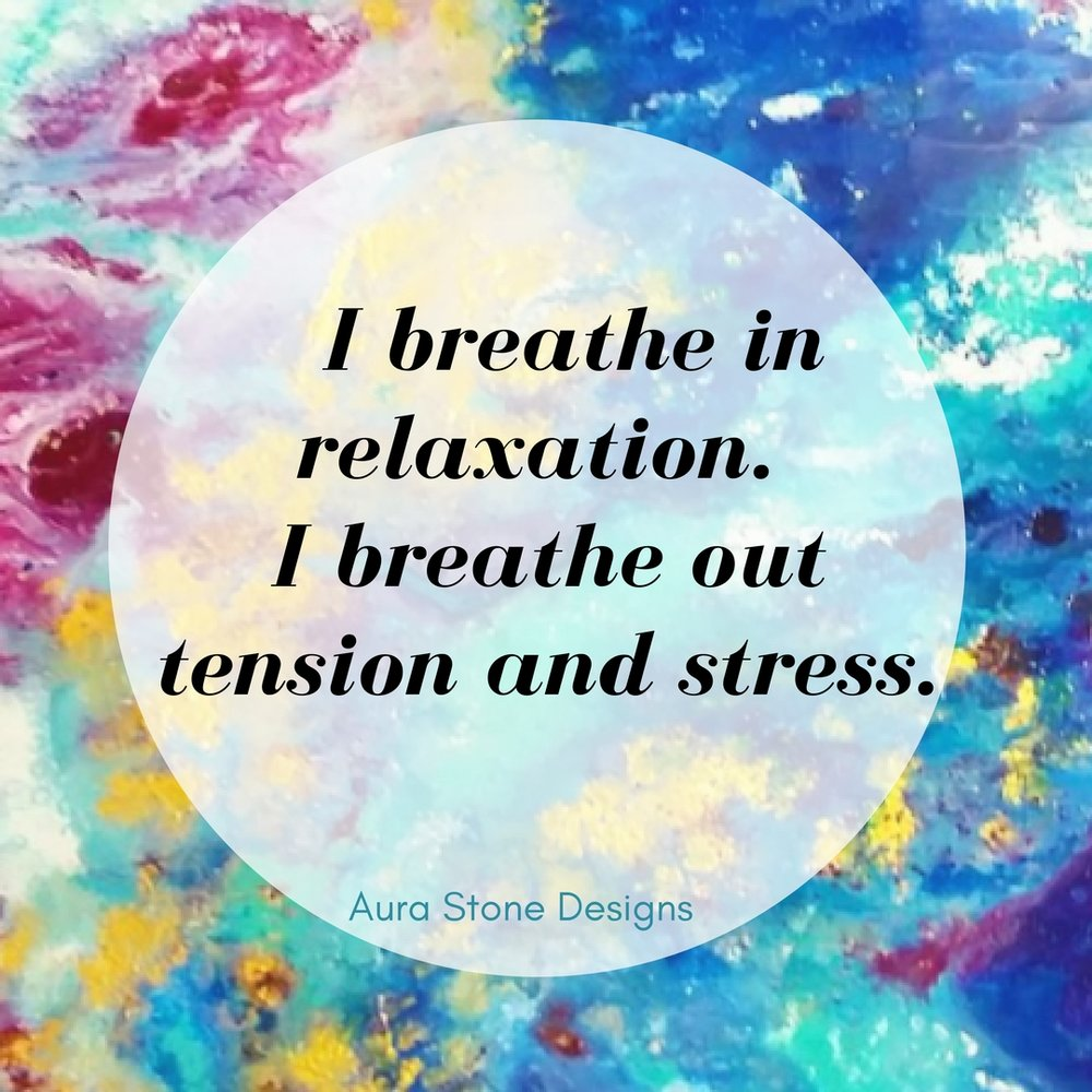 Affirmation: I breathe in relaxation. I breathe out tension and stress.