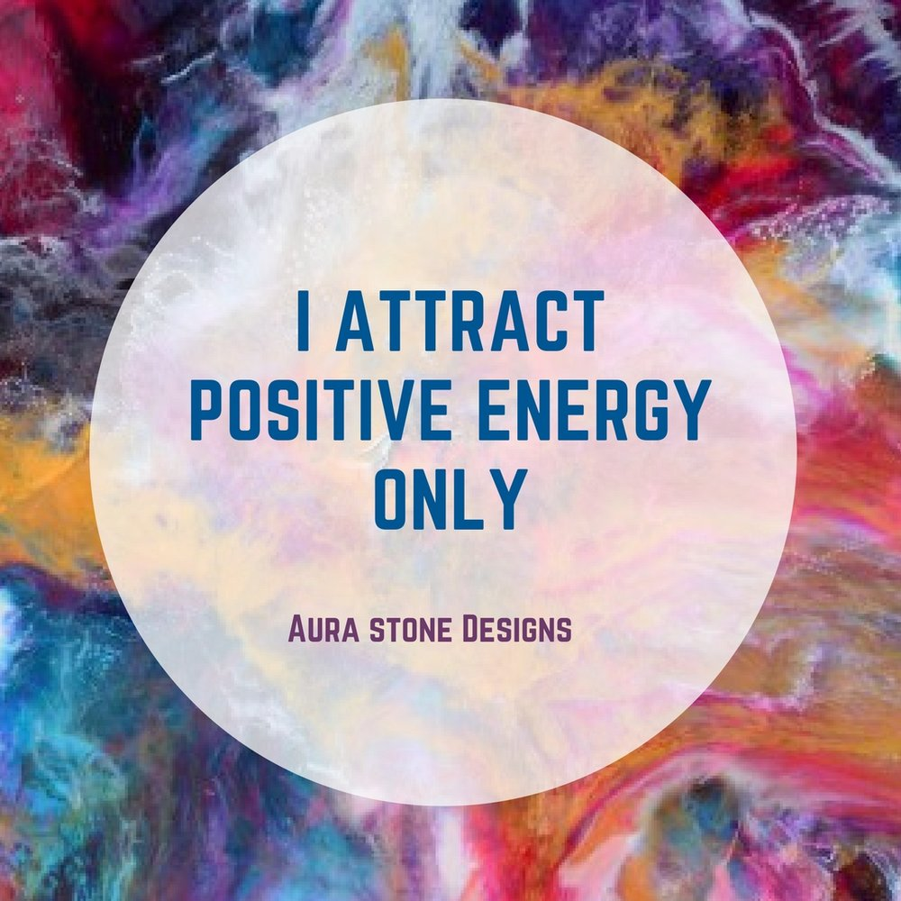 I attract positive energy only.