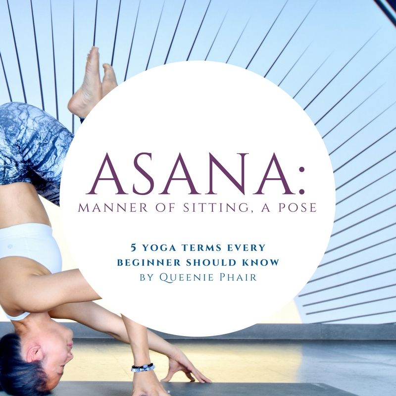 1. Asana: manner of sitting, a pose - Asana translates into 'manner of sitting' or 'pose'. When you hear it used at the end of term, you know it is referring to a yoga pose. For example, the common downward facing dog pose is 'adho mukha svansana'.