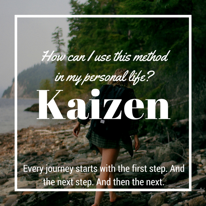 How can I use Kaizen in my personal life? - Sometimes when we want to change something in our life, it can feel overwhelming. Where is the best place to start? What steps should I take? What is the best approach? These questions of getting it perfect can often keep us from taking any action at all!However, using the Kizen method you will begin to understand that improving your life isn't a one-time battle. It's a long-term process. Every journey starts with the first step. And the next step. And then the next.The kaizen approach gives you reassurance that you don't need immediate and extreme change. Intelligent and gradual changes are often better in the long-run. If you are making a small change, rather than a drastic one, you don't need to over-think or worry as much if it is the 'right' one. Just take the first step! And the then the next one, and the next one…You don't become a marathon runner over night. It is recommended that you only increase your mileage by 10% per week and slowly increase your distance. Change takes time! This is true not just for athletic endeavors but also in your personal life. Take the first steps and be consistent. Be easy on yourself.