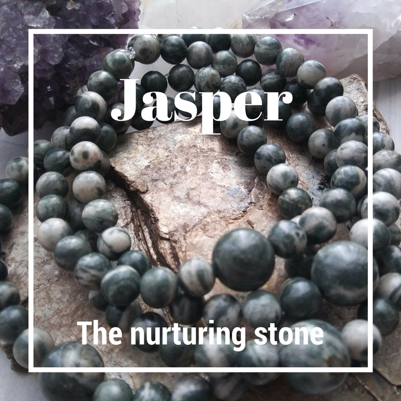 Jasper - the nurturing stone - Jasper comes in many earthy colours - grey, brown, green - and is the supreme stone for nurturing. Nurture your relationship, your friendships, your buiness ventures, your gifts, and your dreams. Jasper cares for encourages and brings balance to you in all aspects of your life.