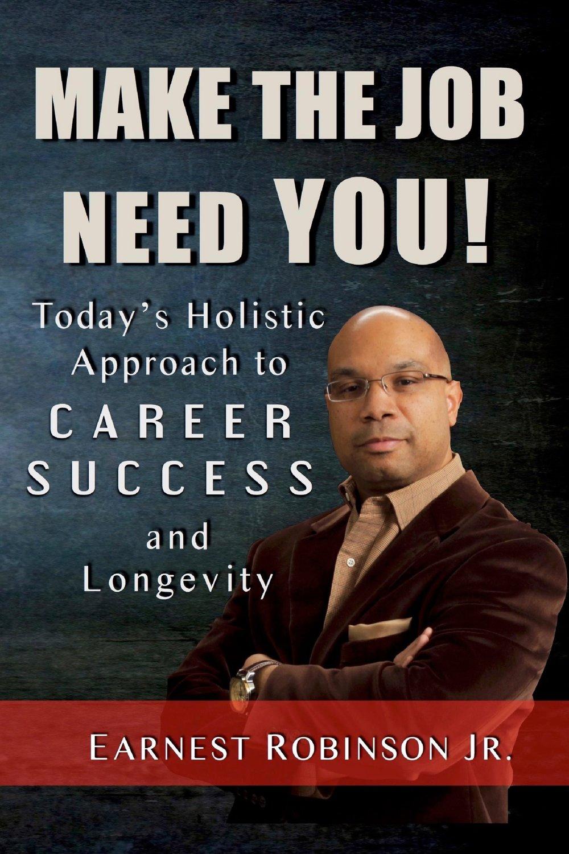 MAKE THE JOB NEED YOU! - Earnest Robinson Jr_.jpg