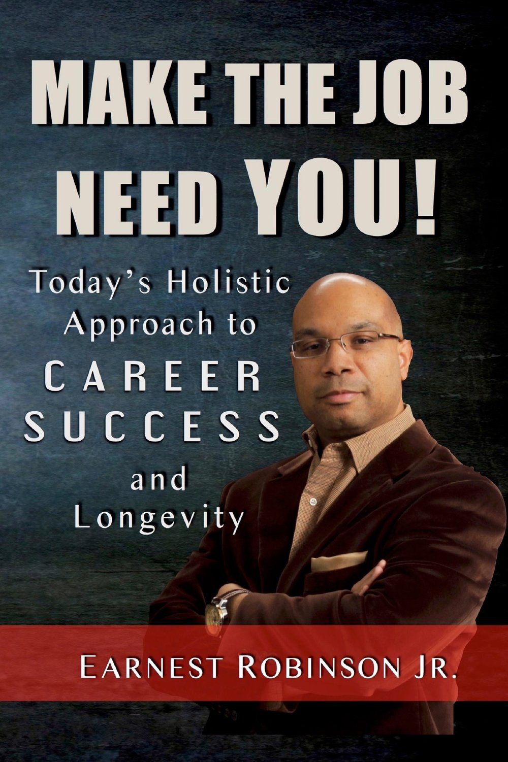 Make the Job Need You!Earnest Robinson Jr. -