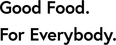 Good Food. For Everybody.